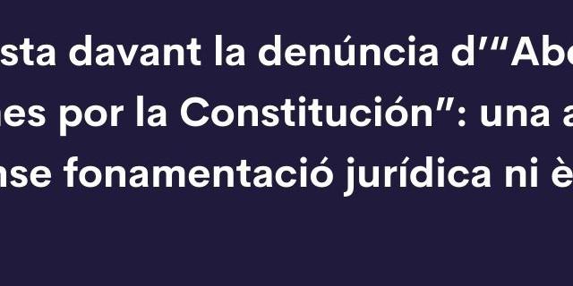 resposta_davant_la_denuncia_dabogados_catalanes_por_la_constitucion_una_acusacio_sense_fonamentacio_juridica_ni_etica.jpg